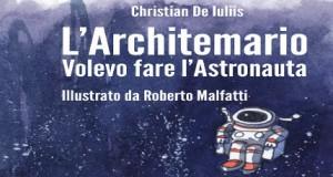 L'ARCHITEMARIO. VOLEVO FARE L'ASTRONAUTA – di Christian De Iuliis – illustrato da Roberto Malfatti