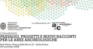 Paesaggi, progetti e nuovi racconti per le aree archeologiche. Convegno – Centenario Roma Marittima 1916 o 2016