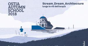 OSTIAAUTUMNSCHOOL2018 –STREAM_DREAM_ARCHITECTURE – LUNGO LE VIE DELL'ACQUA: IL PROGRAMMA
